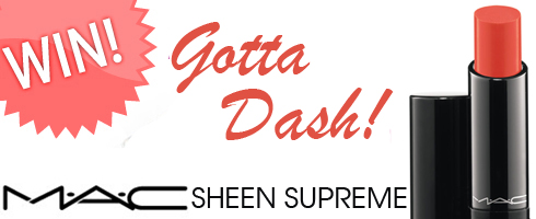 Giveaway! Win a MAC Sheen Supreme Lipstick in Gotta Dash!